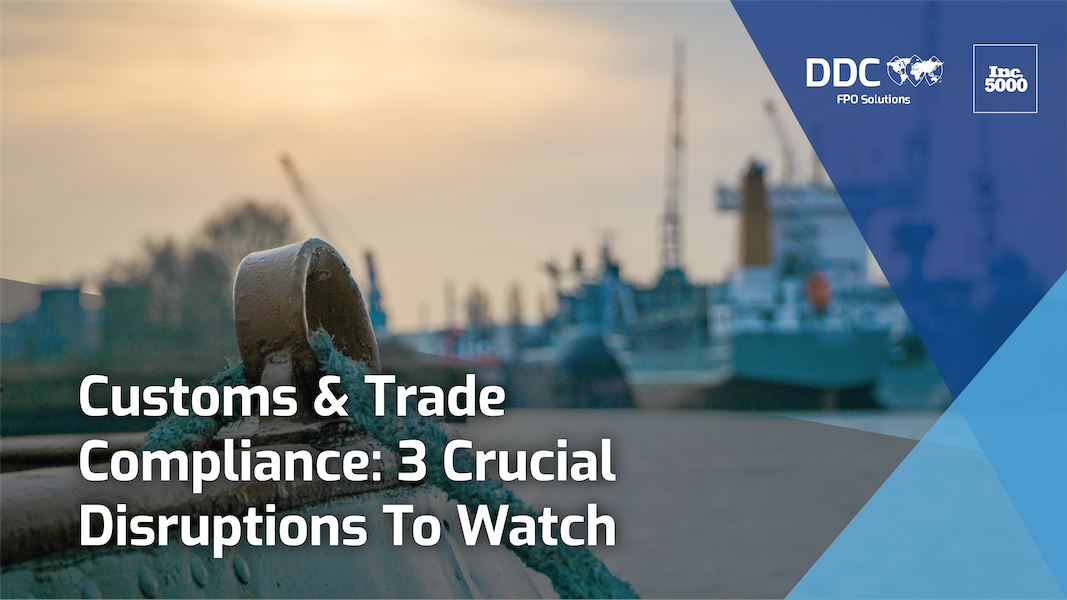 Customs And Trade Compliance: 3 Crucial Disruptions To Watch